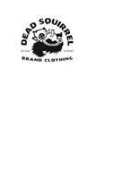 DEAD SQUIRREL BRAND CLOTHING HE'S DEAD YOU'RE NOT X