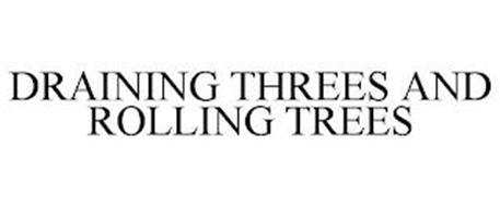 DRAINING THREES AND ROLLING TREES