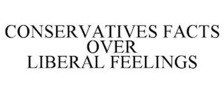 CONSERVATIVES FACTS OVER LIBERAL FEELINGS
