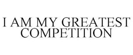 I AM MY GREATEST COMPETITION