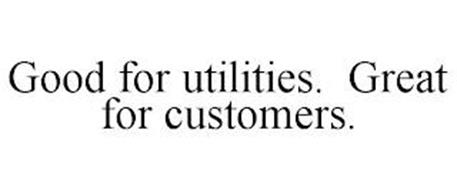 GOOD FOR UTILITIES. GREAT FOR CUSTOMERS.