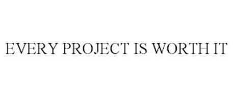 EVERY PROJECT IS WORTH IT