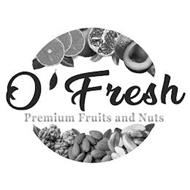 O ' FRESH PREMIUM FRUITS AND NUTS