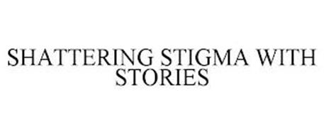 SHATTERING STIGMA WITH STORIES