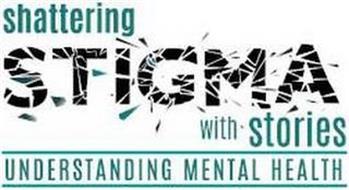 SHATTERING STIGMA WITH STORIES UNDERSTANDING MENTAL HEALTH