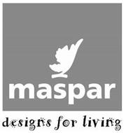 MASPAR DESIGNS FOR LIVING