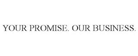 YOUR PROMISE. OUR BUSINESS.