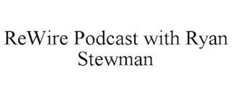 REWIRE PODCAST W/ RYAN STEWMAN