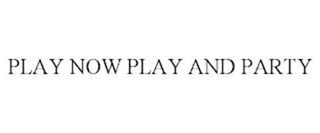 PLAY NOW PLAY AND PARTY