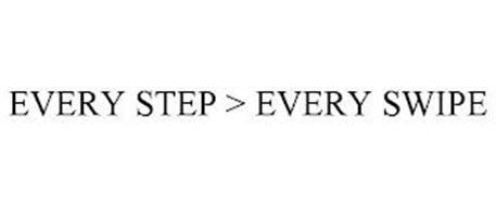 EVERY STEP > EVERY SWIPE