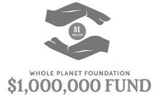$1 MILLION WHOLE PLANET FOUNDATION $1,000,000 FUND