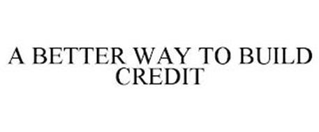 A BETTER WAY TO BUILD CREDIT
