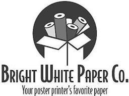 BRIGHT WHITE PAPER CO. YOUR POSTER PRINTER'S FAVORITE PAPER
