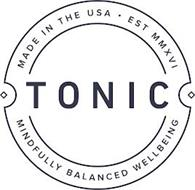TONIC MINDFULLY BALANCED WELLBEING MADEIN THE USA EST MMXVI