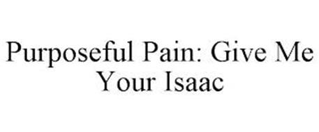 PURPOSEFUL PAIN: GIVE ME YOUR ISAAC