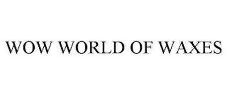 WOW WORLD OF WAXES