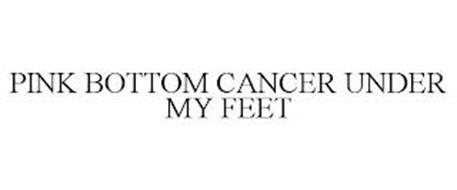 PINK BOTTOM CANCER UNDER MY FEET