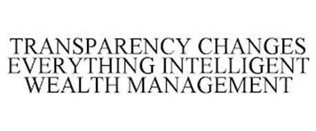 TRANSPARENCY CHANGES EVERYTHING INTELLIGENT WEALTH MANAGEMENT