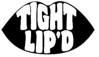 TIGHT LIP'D