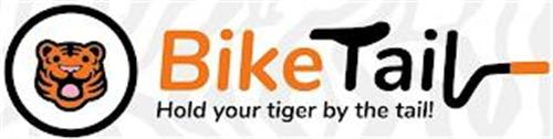 BIKE TAIL HOLD YOUR TIGER BY THE TAIL!