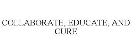 COLLABORATE, EDUCATE, AND CURE