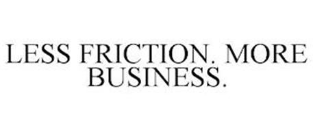 LESS FRICTION. MORE BUSINESS.