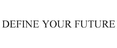 DEFINE YOUR FUTURE