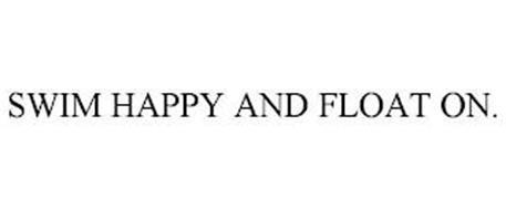 SWIM HAPPY AND FLOAT ON.