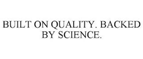 BUILT ON QUALITY. BACKED BY SCIENCE.