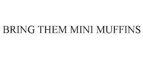 BRING THEM MINI MUFFINS