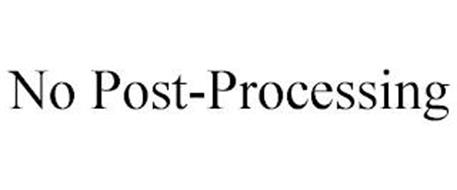 NO POST-PROCESSING