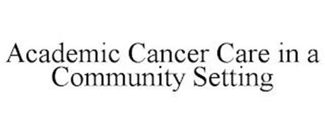ACADEMIC CANCER CARE IN A COMMUNITY SETTING