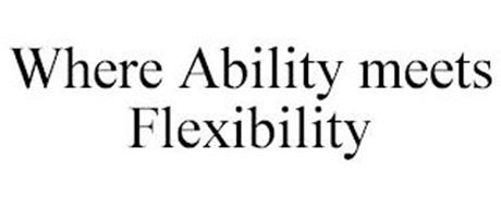 WHERE ABILITY MEETS FLEXIBILITY