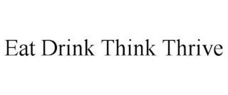 EAT DRINK THINK THRIVE