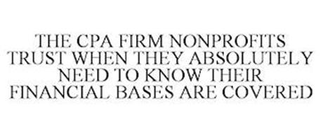 THE CPA FIRM NONPROFITS TRUST WHEN THEY ABSOLUTELY NEED TO KNOW THEIR FINANCIAL BASES ARE COVERED
