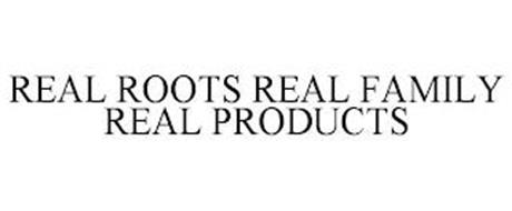 REAL ROOTS REAL FAMILY REAL PRODUCTS
