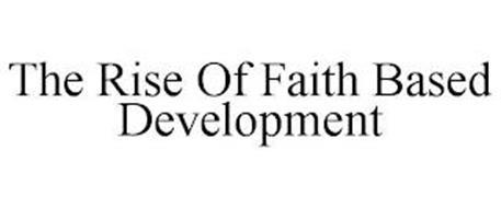 THE RISE OF FAITH BASED DEVELOPMENT