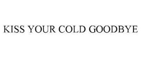 KISS YOUR COLD GOODBYE