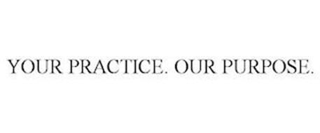 YOUR PRACTICE. OUR PURPOSE.