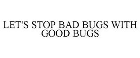 LET'S STOP BAD BUGS WITH GOOD BUGS