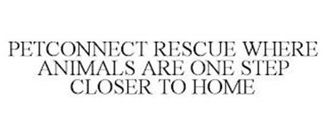 PETCONNECT RESCUE WHERE ANIMALS ARE ONE STEP CLOSER TO HOME