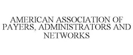 AMERICAN ASSOCIATION OF PAYERS, ADMINISTRATORS AND NETWORKS