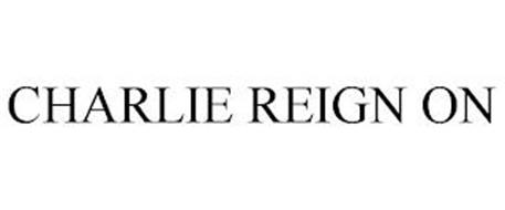 CHARLIE REIGN ON