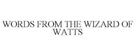 WORDS FROM THE WIZARD OF WATTS