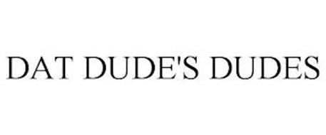 DAT DUDE'S DUDES