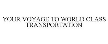 YOUR VOYAGE TO WORLD CLASS TRANSPORTATION