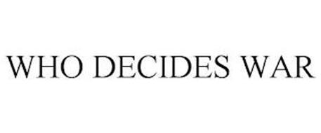 WHO DECIDES WAR