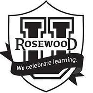 ROSEWOOD U WE CELEBRATE LEARNING.