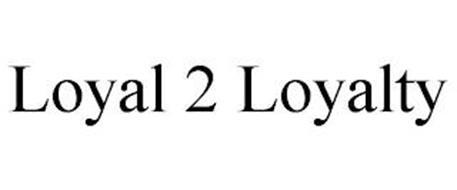 LOYAL 2 LOYALTY