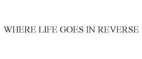 WHERE LIFE GOES IN REVERSE